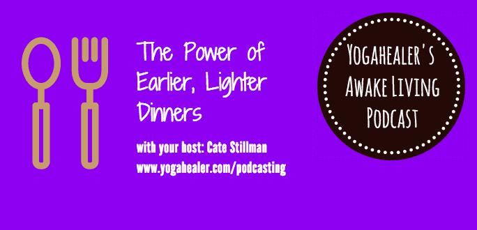 earlier, lighter dinners