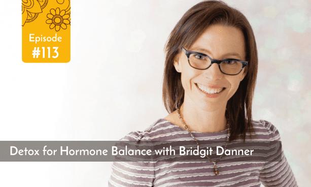 Podcast Detox for Hormone Balance with Bridgit Danner