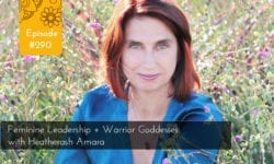 Feminine Leadership + Warrior Goddesses with Heatherash Amara