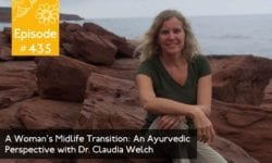 A Woman's Midlife Transition: An Ayurvedic Perspective with Dr. Claudia Welch